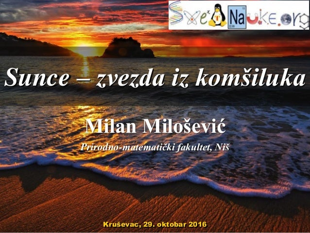 Sunce – zvezda iz komšiluka Milan Milošević Prirodno-matematički fakultet, Niš Kruševac, 29. oktobar 2016