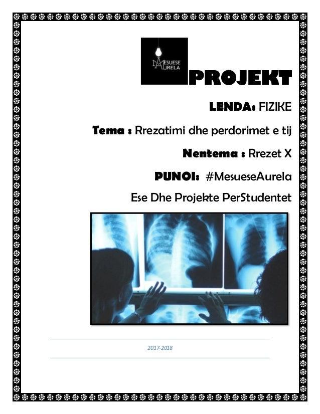 PROJEKT LENDA: FIZIKE Tema : Rrezatimi dhe perdorimet e tij Nentema : Rrezet X PUNOI: #MesueseAurela Ese Dhe Projekte PerS...