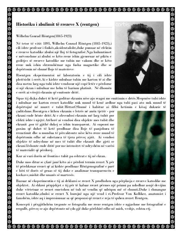 Historiku i zbulimit të rrezeve X (rentgen) Wilhelm Conrad Röntgen(1845-1923) Në tetor të vitit 1895, Wilhelm Conrad Röntg...