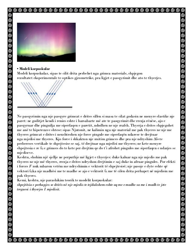 • Modeli korpuskular Modeli korpuskular, sipas te cilit drita perbehet nga grimca materiale, shpjegon rezultatet eksperime...
