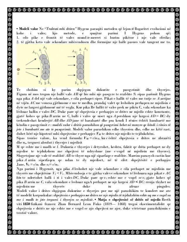 """• Modeli valor Ne """"Traktati mbi driten"""" Hygens paraqiti metoden që lejon të llogaritet evolucioni në kohe i vales; kjo met..."""
