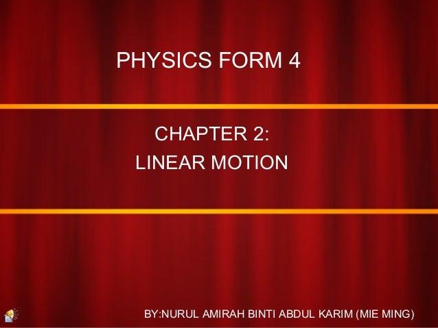 PHYSICS FORM 4CHAPTER 2:LINEAR MOTIONBY:NURUL AMIRAH BINTI ABDUL KARIM (MIE MING)