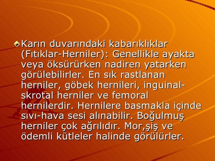 <ul><li>Karın duvarındaki kabarıklıklar (Fıtıklar-Herniler): Genellikle ayakta veya öksürürken nadiren yatarken görülebili...