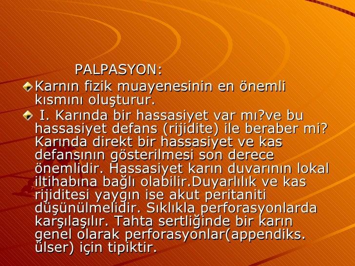<ul><li>PALPASYON:  </li></ul><ul><li>Karnın fizik muayenesinin en önemli kısmını oluşturur. </li></ul><ul><li>I. Karında ...