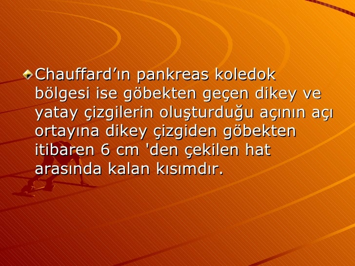 <ul><li>Chauffard'ın pankreas koledok bölgesi ise göbekten geçen dikey ve yatay çizgilerin oluşturduğu açının açı ortayına...