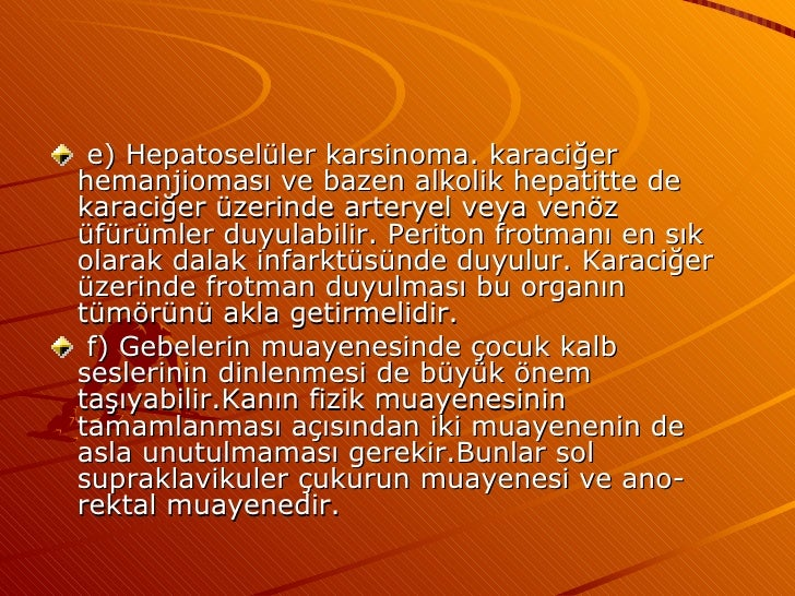 <ul><li>e) Hepatoselüler karsinoma. karaciğer hemanjioması ve bazen alkolik hepatitte de karaciğer üzerinde arteryel veya ...