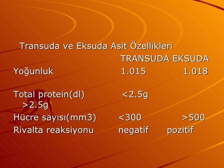 <ul><li>Transuda ve Eksuda Asit Özellikleri </li></ul><ul><li>TRANSUDA EKSUDA </li></ul><ul><li>Yoğunluk  1.015  1.018  </...