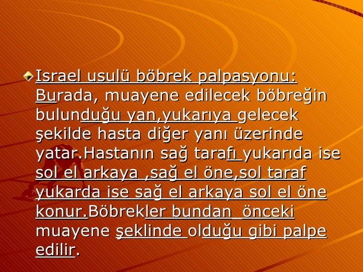 <ul><li>Israel usulü böbrek palpasyonu: Bu rada, muayene edilecek böbreğin bulun duğu yan,yukarıya  gelecek şekilde hasta ...