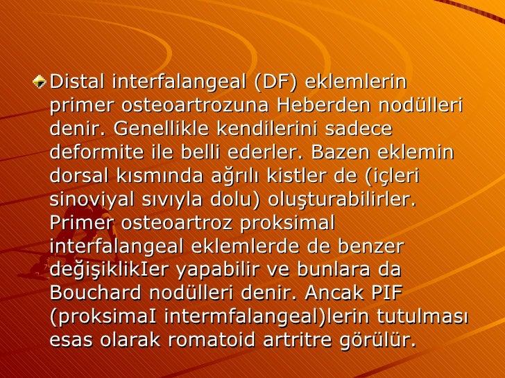 <ul><li>Distal interfalangeal (DF) eklemlerin primer osteoartrozuna Heberden nodülleri denir. Genellikle kendilerini sadec...