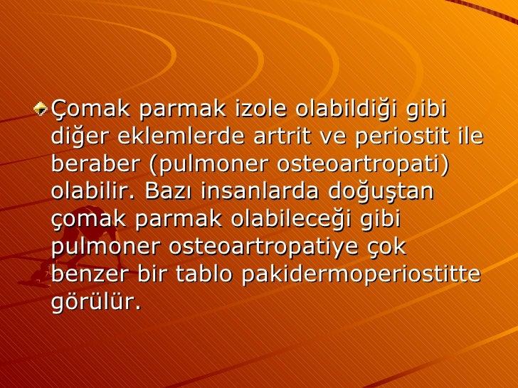 <ul><li>Çomak parmak izole olabildiği gibi diğer eklemlerde artrit ve periostit ile beraber (pulmoner osteoartropati) olab...