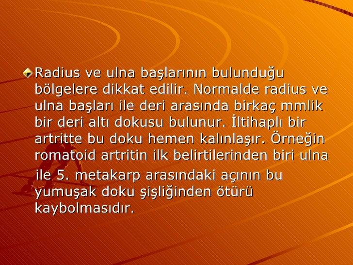 <ul><li>Radius ve ulna başlarının bulunduğu bölgelere dikkat edilir. Normalde radius ve ulna başları ile deri arasında bir...