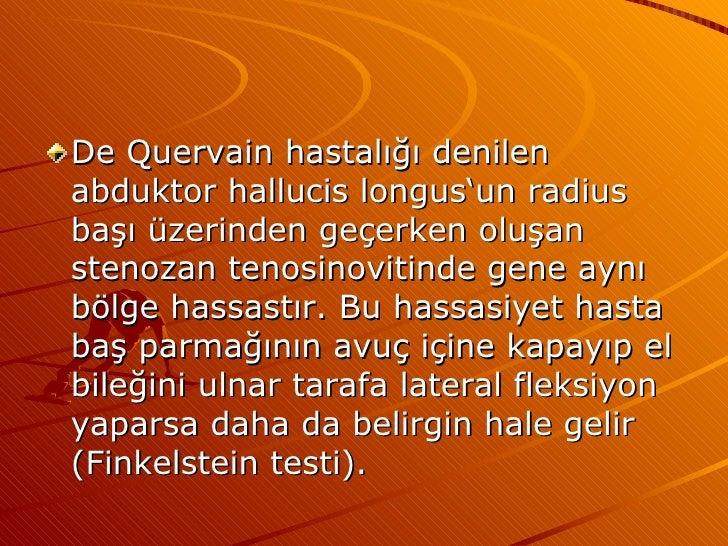 <ul><li>De Quervain hastalığı denilen abduktor hallucis longus'un radius başı üzerinden geçerken oluşan stenozan tenosinov...