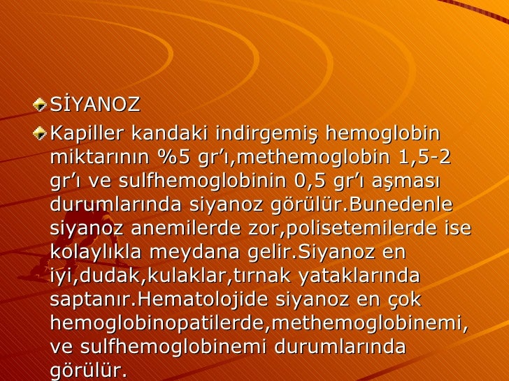 <ul><li>SİYANOZ </li></ul><ul><li>Kapiller kandaki indirgemiş hemoglobin miktarının %5 gr'ı,methemoglobin 1,5-2 gr'ı ve su...