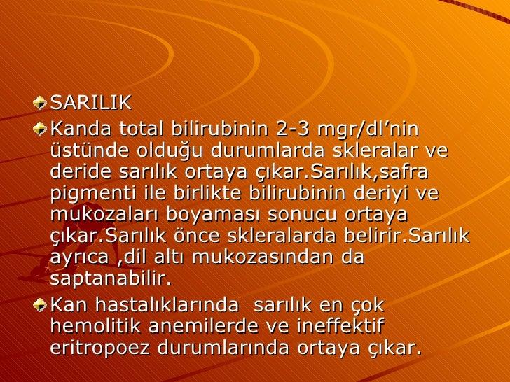<ul><li>SARILIK </li></ul><ul><li>Kanda total bilirubinin 2-3 mgr/dl'nin üstünde olduğu durumlarda skleralar ve deride sar...