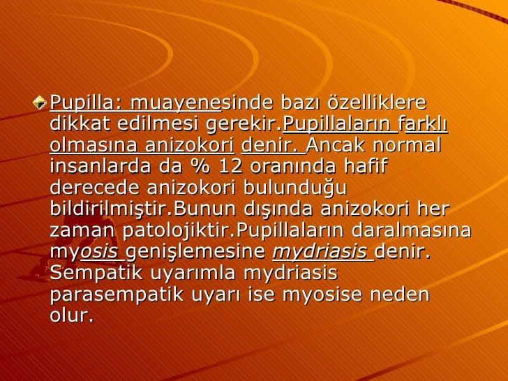 <ul><li>Pupilla: muayene sinde bazı özelliklere dikkat edilmesi gerekir. Pupillaların  f arklı olmasına anizokori   denir....