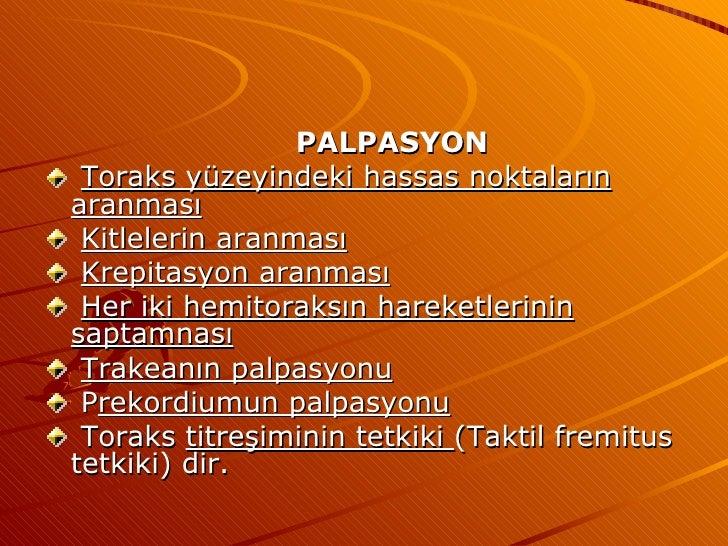 <ul><li>PALPASYON </li></ul><ul><li>Toraks yüzeyindeki hassas noktaların aranması </li></ul><ul><li>Kitlelerin aranması </...