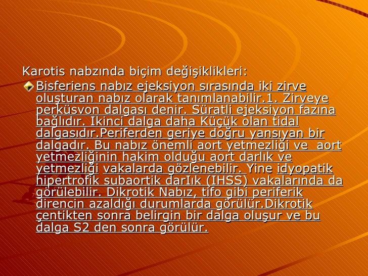 <ul><li>Karotis nabzında biçim değişiklikleri: </li></ul><ul><li>Bisferiens nabız ejeksiyon sırasında iki zirve oluşturan ...