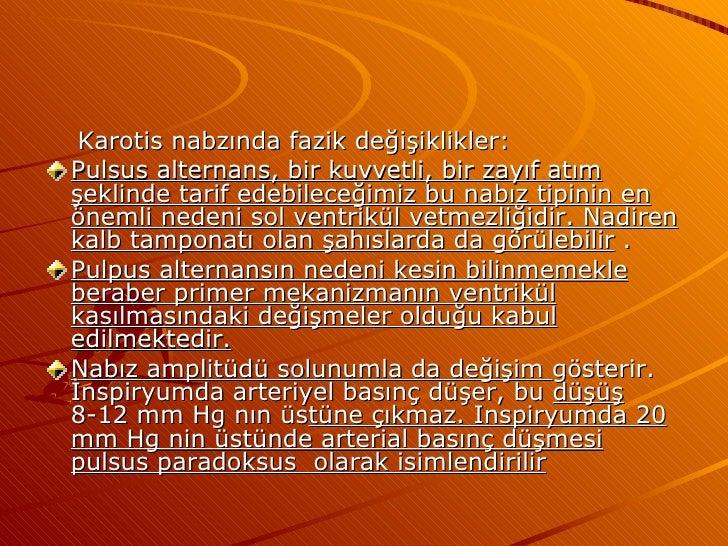 <ul><li>Karotis nabzında fazik değişiklikler: </li></ul><ul><li>Pulsus alternans, bir kuvvetli, bir zayıf atım şeklinde ta...