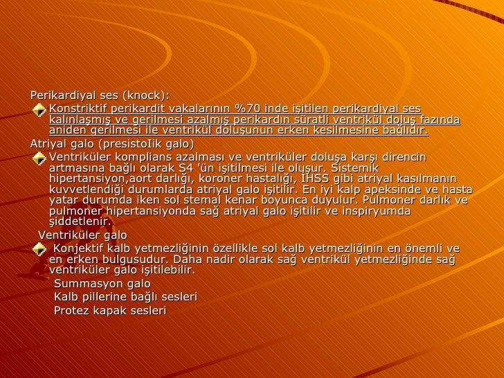 <ul><li>Perikardiyal ses (knock): </li></ul><ul><li>Konstriktif perikardit vakalarının %70 inde işitilen perikardiyal ses ...