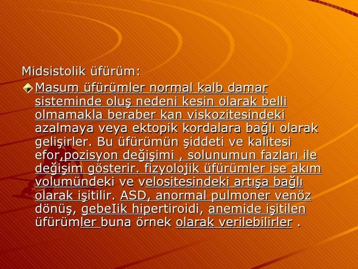 <ul><li>Midsistolik üfürüm: </li></ul><ul><li>Masum üfürümler normal kalb damar sisteminde oluş nedeni kesin olarak belli ...