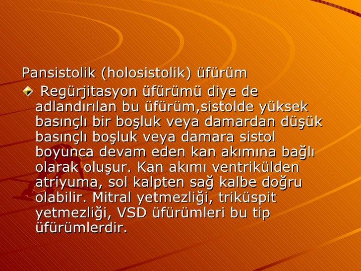 <ul><li>Pansistolik (holosistolik) üfürüm </li></ul><ul><li>Regürjitasyon üfürümü diye de adlandırılan bu üfürüm,sistolde ...