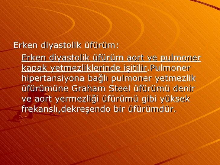 <ul><li>Erken diyastolik üfürüm: </li></ul><ul><li>Erken diyastolik üfürüm aort ve pulmoner kapak yetmezliklerinde işitili...