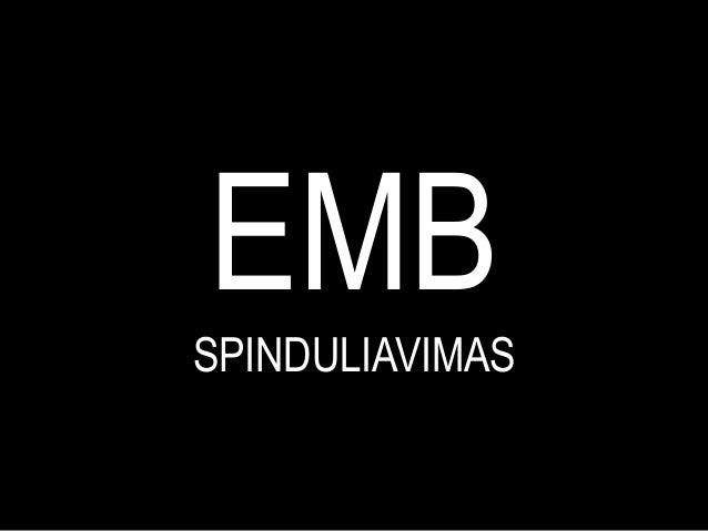 EMB SPINDULIAVIMAS