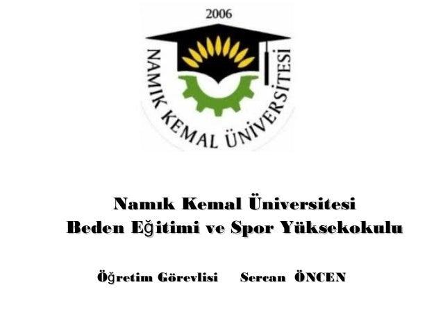 Namık Kemal Üniversitesi Beden Eğ itimi ve Spor Yüksekokulu Öğ retim Görevlisi  Sercan ÖNCEN