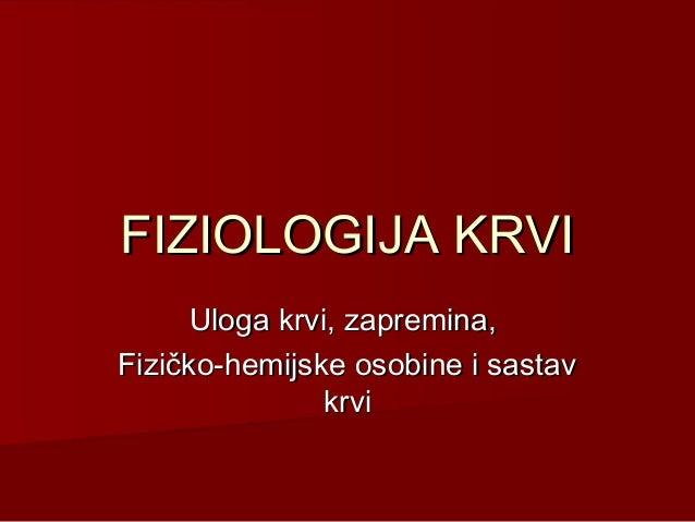 FIZIOLOGIJA KRVI Uloga krvi, zapremina, Fizičko-hemijske osobine i sastav krvi