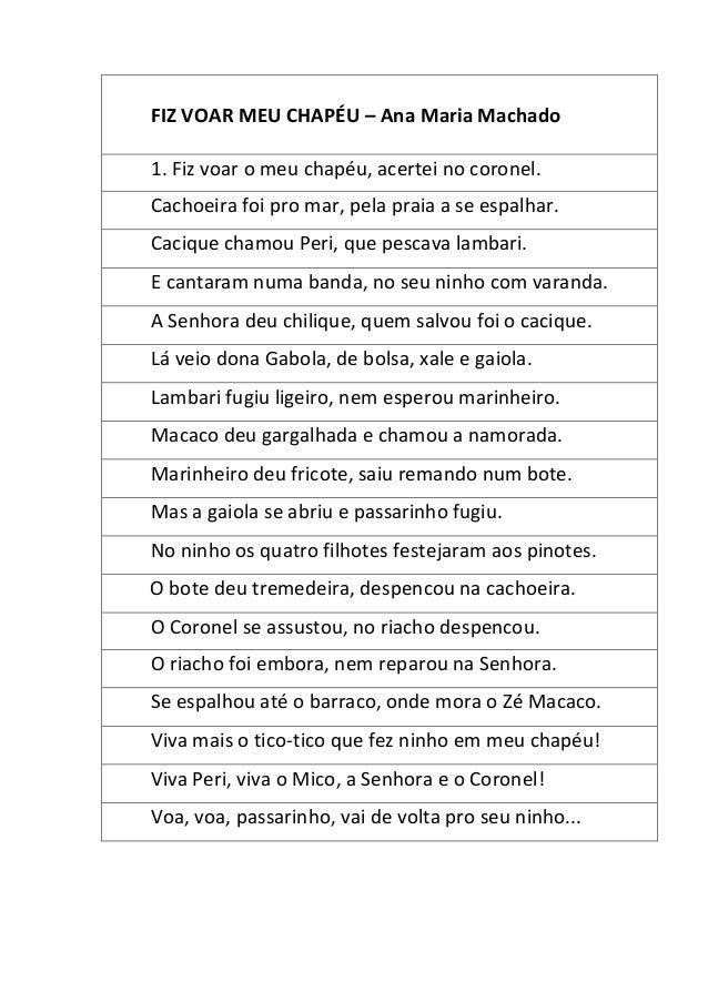 FIZ VOAR MEU CHAPÉU – Ana Maria Machado 1. Fiz voar o meu chapéu, acertei no coronel. Cachoeira foi pro mar, pela praia a ...