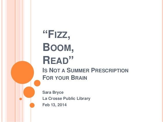 Fizz boom Read is not a prescription for your Summer Brain Slide 2