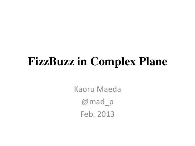 FizzBuzz in Complex Plane Kaoru Maeda @mad_p Feb. 2013