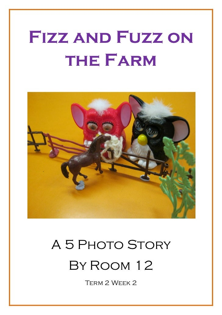 Fizz and Fuzz on    the Farm  A 5 Photo Story    By Room 12      Term 2 Week 2
