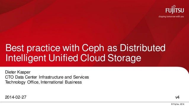 0 © Fujitsu 2014 Best practice with Ceph as Distributed Intelligent Unified Cloud Storage Dieter Kasper CTO Data Center In...