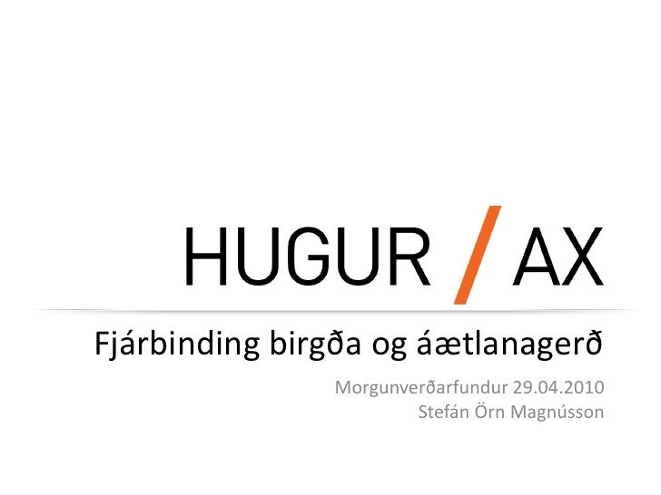 Fjárbinding birgða og áætlanagerð                Morgunverðarfundur 29.04.2010                        Stefán Örn Magnússon