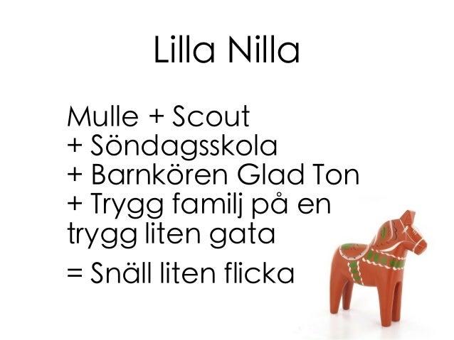 Lilla Nilla Mulle+ Scout + Söndagsskola + Barnkören Glad Ton + Trygg familj på en trygg liten gata = Snäll liten flicka