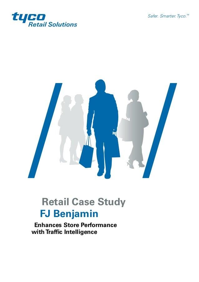 Retail Case StudyFJ BenjaminEnhances Store PerformancewithTraffic IntelligenceSafer. Smarter. Tyco.TM