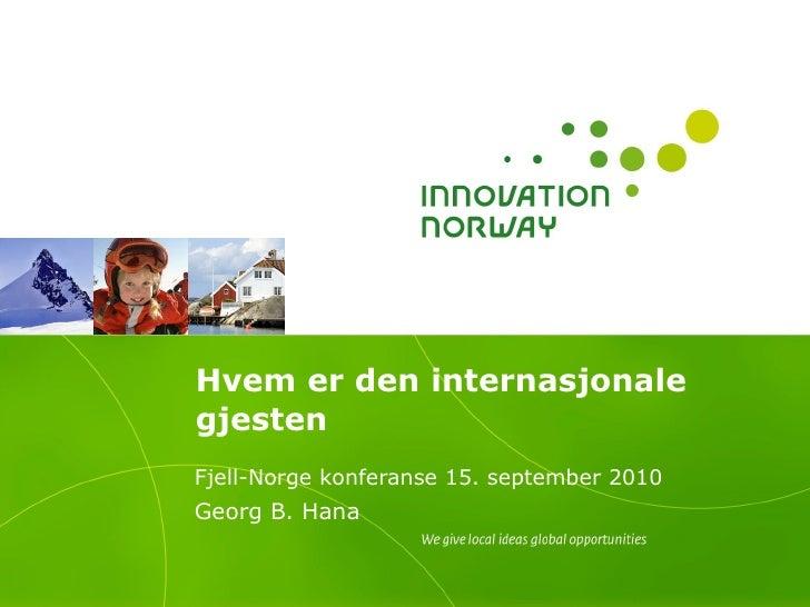 Hvem er den internasjonale gjesten Fjell-Norge konferanse 15. september 2010   Georg B. Hana