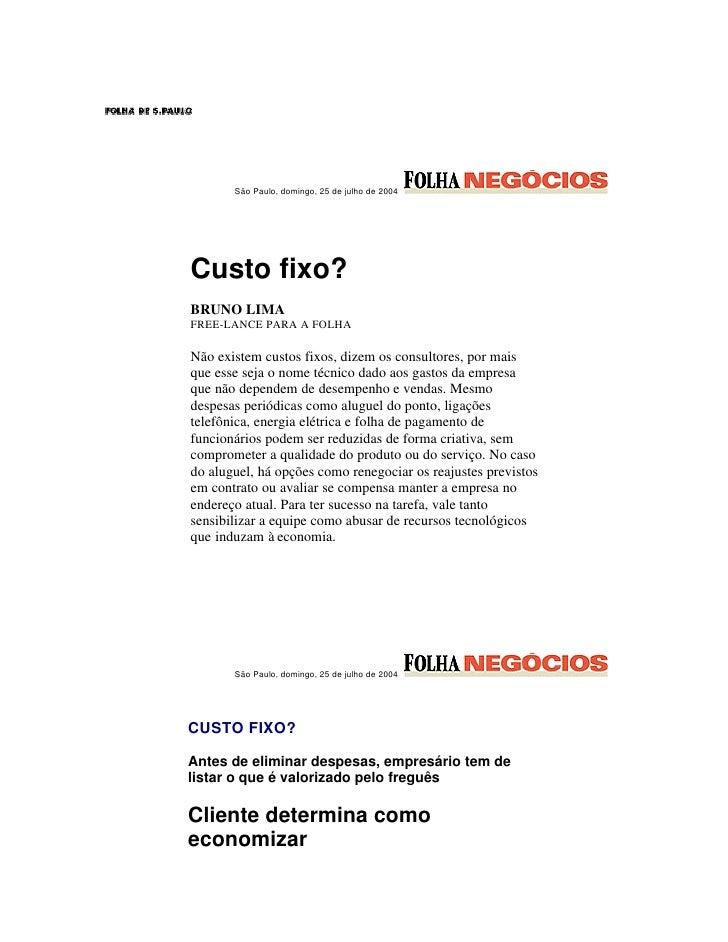 São Paulo, domingo, 25 de julho de 2004     Custo fixo? BRUNO LIMA FREE-LANCE PARA A FOLHA  Não existem custos fixos, dize...