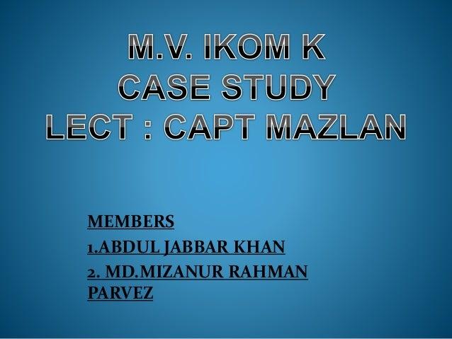 MEMBERS 1.ABDUL JABBAR KHAN 2. MD.MIZANUR RAHMAN PARVEZ