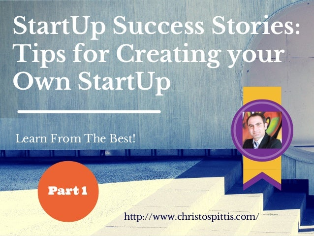 StartUp Success Stories: Tips for Creating your Own StartUp Learn From The Best! http://www.christospittis.com/ Part 1