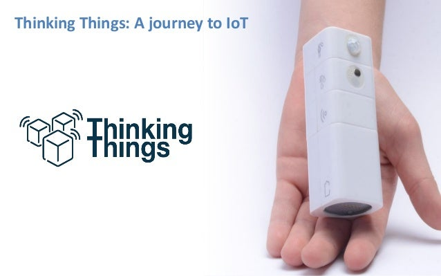 Thinking Things: A journey to IoT