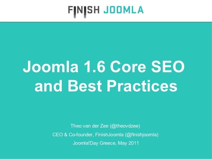 Theo van der Zee (@theovdzee)  CEO & Co-founder, FinishJoomla (@finishjoomla)  Joomla!Day Greece, May 2011 Joomla 1.6 Core...