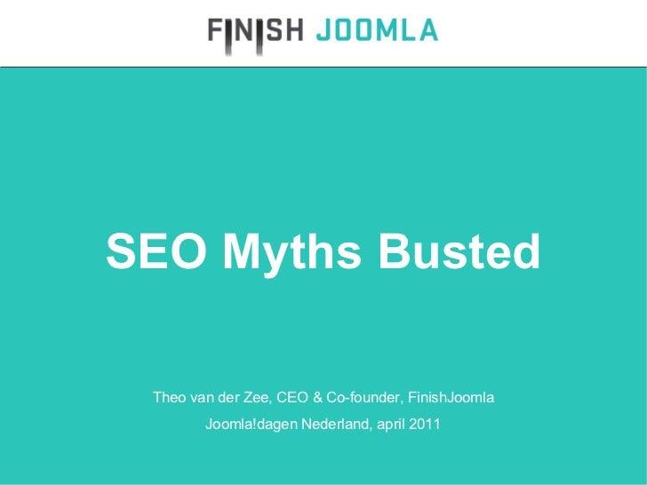 SEO Myths Busted Theo van der Zee, CEO & Co-founder, FinishJoomla Joomla!dagen Nederland, april 2011