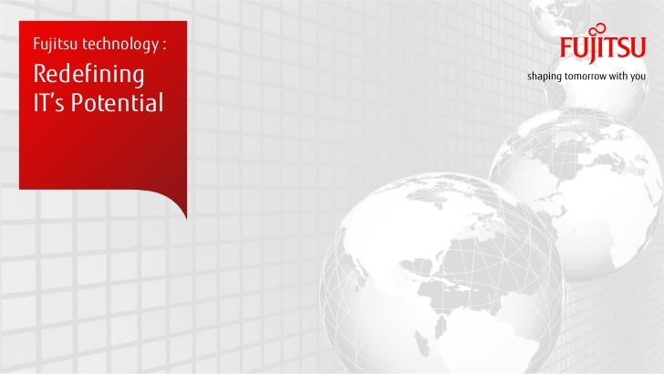 Fujitsu technology :RedefiningIT's Potential