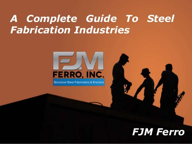 FJM Ferro A Complete Guide To Steel Fabrication Industries