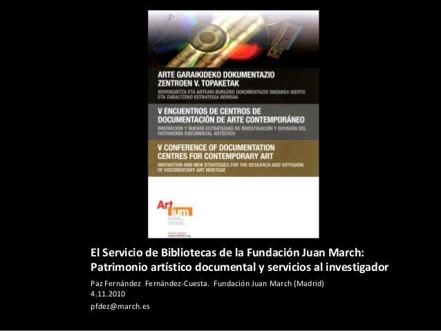 El Servicio de Bibliotecas de la Fundación Juan March: Patrimonio artístico documental y servicios al investigador Paz Fer...