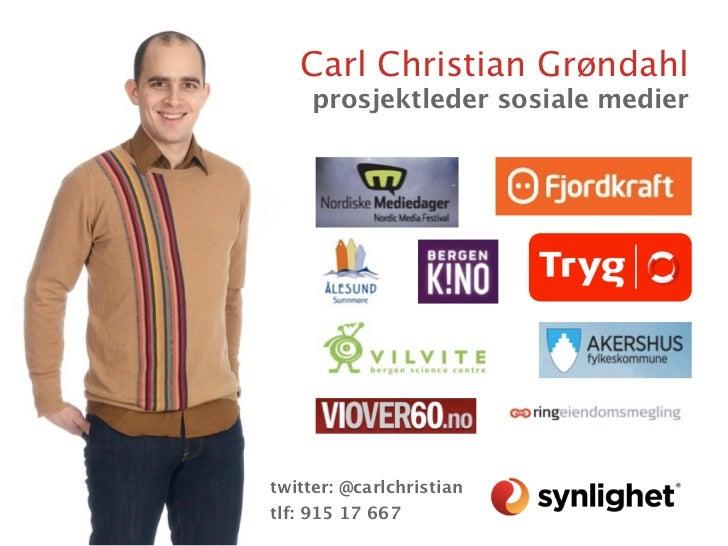 Carl Christian Grøndahl     prosjektleder sosiale mediertwitter: @carlchristiantlf: 915 17 667