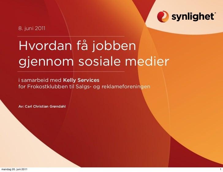 8. juni 2011             Hvordan få jobben             gjennom sosiale medier            i samarbeid med Kelly Services   ...