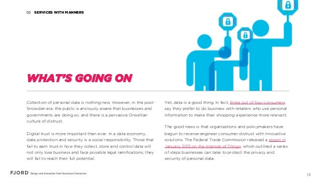 13 WHAT'S GOING ON Collection of personal data is nothing new. However, in the post- Snowden era, the public is anxiously ...
